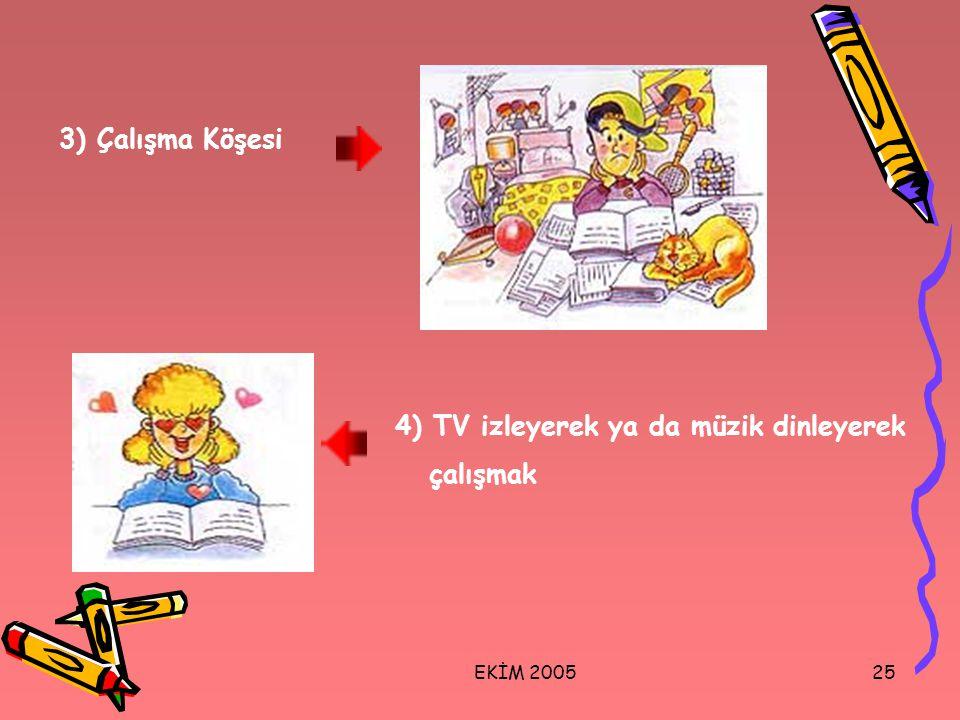 EKİM 200525 3) Çalışma Köşesi 4) TV izleyerek ya da müzik dinleyerek çalışmak