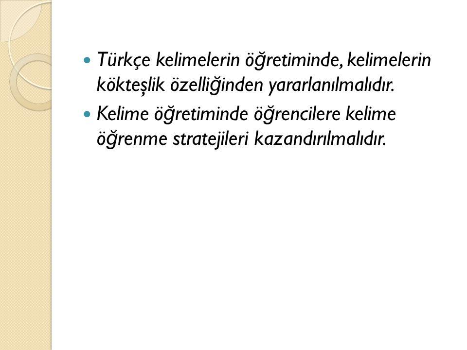 Türkçe kelimelerin ö ğ retiminde, kelimelerin kökteşlik özelli ğ inden yararlanılmalıdır. Kelime ö ğ retiminde ö ğ rencilere kelime ö ğ renme strateji