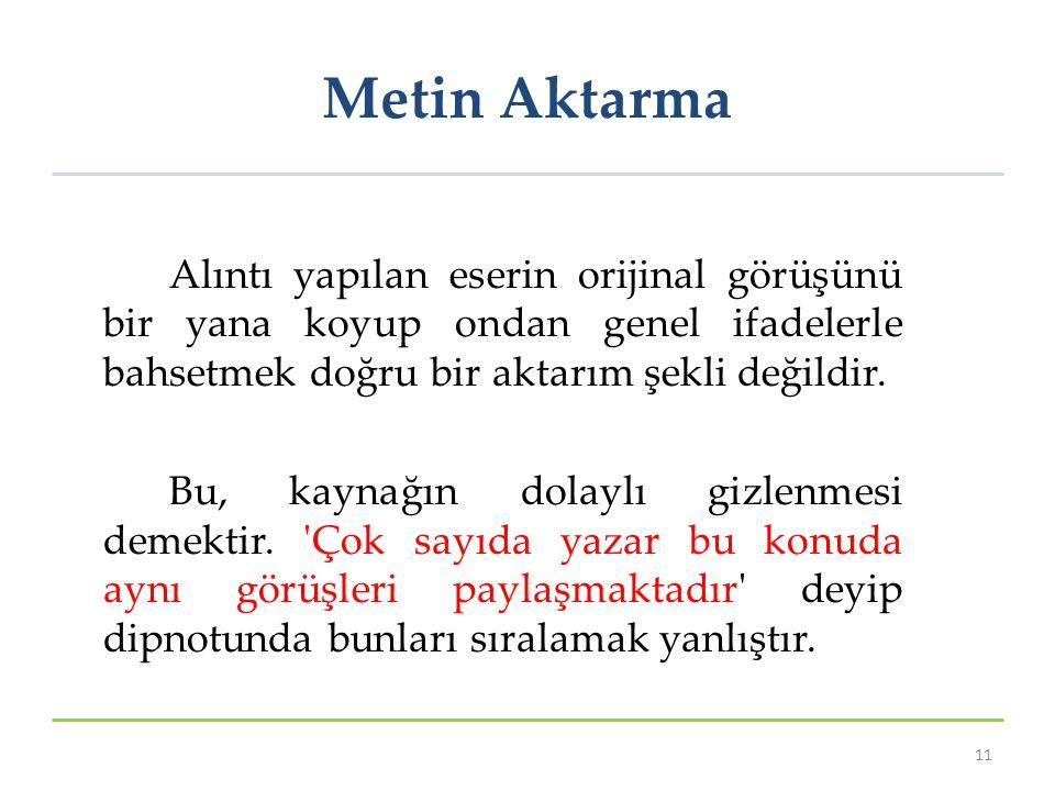 Metin Aktarma Alıntı yapılan eserin orijinal görüşünü bir yana koyup ondan genel ifadelerle bahsetmek doğru bir aktarım şekli değildir.