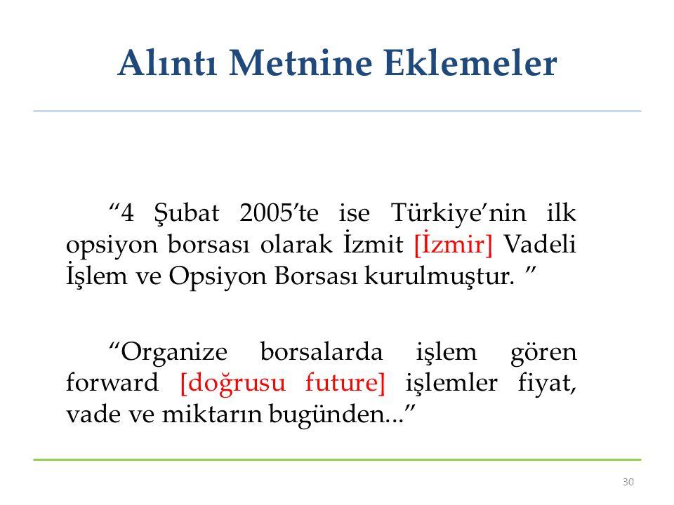 Alıntı Metnine Eklemeler 4 Şubat 2005'te ise Türkiye'nin ilk opsiyon borsası olarak İzmit [İzmir] Vadeli İşlem ve Opsiyon Borsası kurulmuştur.