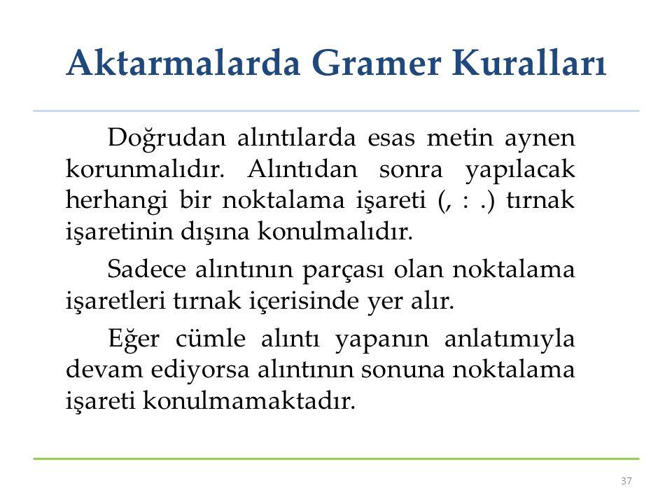 Aktarmalarda Gramer Kuralları Doğrudan alıntılarda esas metin aynen korunmalıdır.