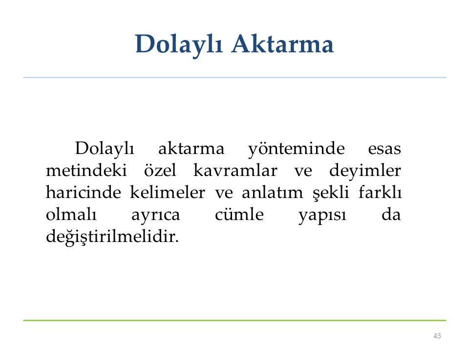 Dolaylı Aktarma Dolaylı aktarma yönteminde esas metindeki özel kavramlar ve deyimler haricinde kelimeler ve anlatım şekli farklı olmalı ayrıca cümle yapısı da değiştirilmelidir.