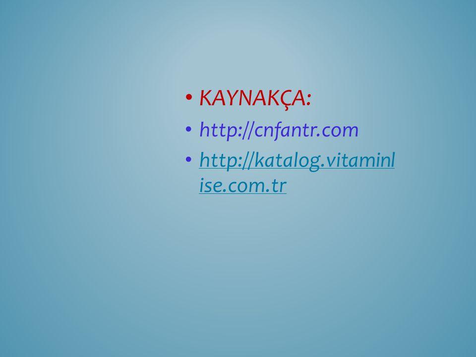 KAYNAKÇA: http://cnfantr.com http://katalog.vitaminl ise.com.tr http://katalog.vitaminl ise.com.tr
