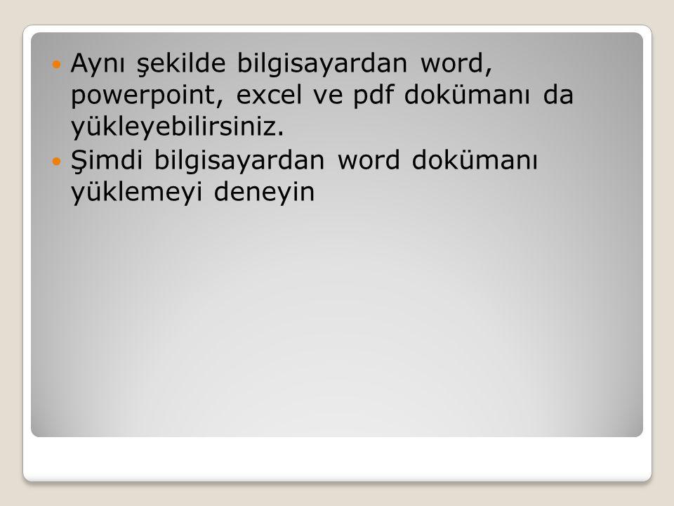 Aynı şekilde bilgisayardan word, powerpoint, excel ve pdf dokümanı da yükleyebilirsiniz. Şimdi bilgisayardan word dokümanı yüklemeyi deneyin