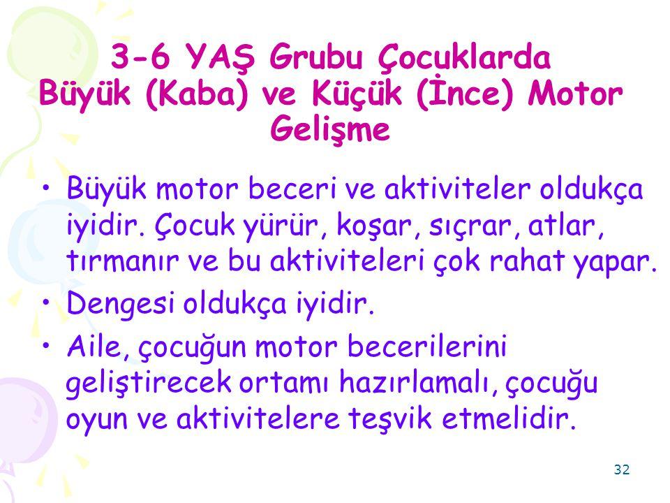 32 3-6 YAŞ Grubu Çocuklarda Büyük (Kaba) ve Küçük (İnce) Motor Gelişme Büyük motor beceri ve aktiviteler oldukça iyidir.