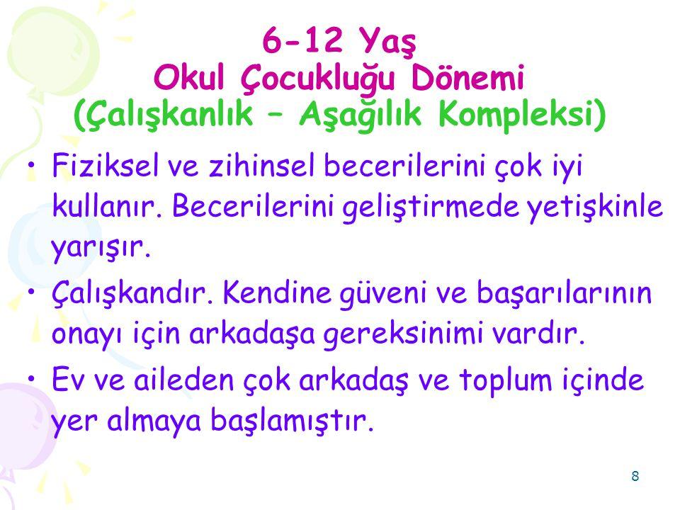 8 6-12 Yaş Okul Çocukluğu Dönemi (Çalışkanlık – Aşağılık Kompleksi) Fiziksel ve zihinsel becerilerini çok iyi kullanır.