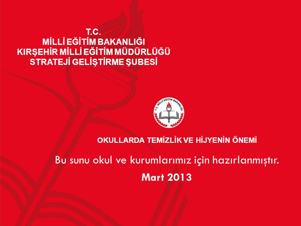 T.C. MİLLİ EĞİTİM BAKANLIĞI KIRŞEHİR MİLLİ EĞİTİM MÜDÜRLÜĞÜ STRATEJİ GELİŞTİRME ŞUBESİ Bu sunu okul ve kurumlarımız için hazırlanmıştır. Mart 2013 OKU
