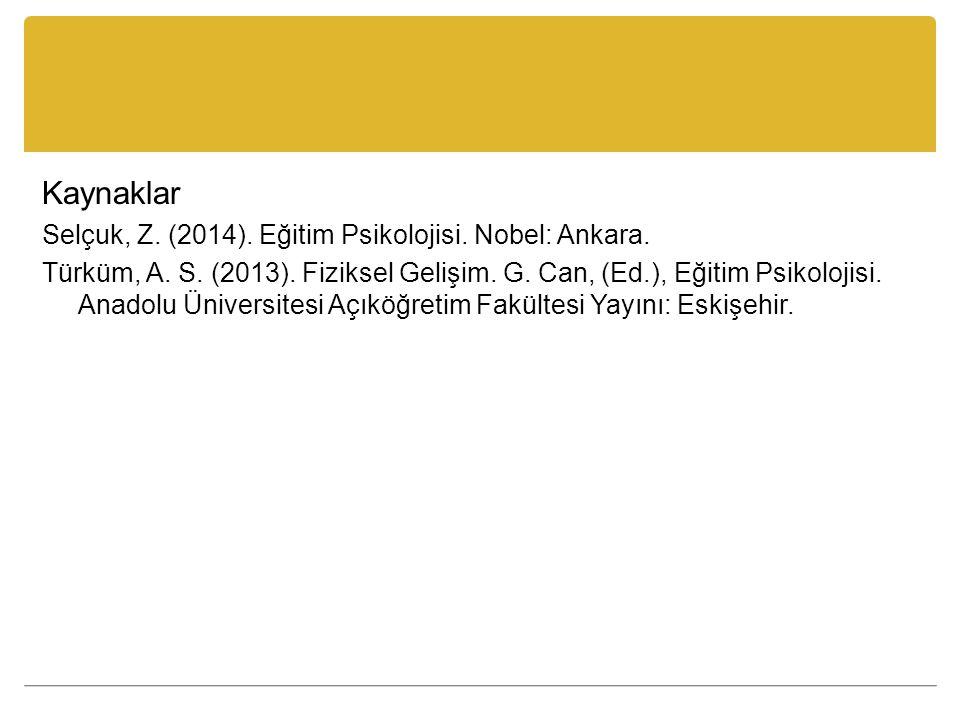 Kaynaklar Selçuk, Z.(2014). Eğitim Psikolojisi. Nobel: Ankara.