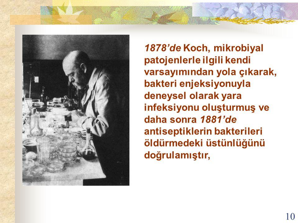 10 1878'de Koch, mikrobiyal patojenlerle ilgili kendi varsayımından yola çıkarak, bakteri enjeksiyonuyla deneysel olarak yara infeksiyonu oluşturmuş v