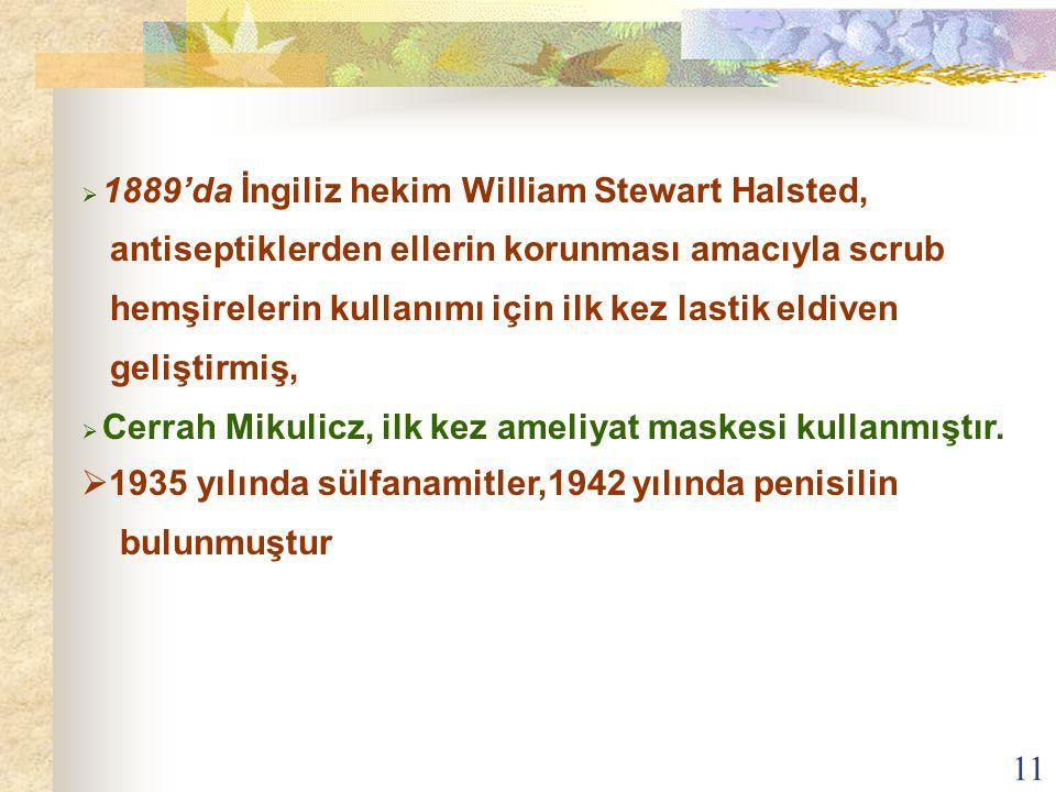 11  1889'da İngiliz hekim William Stewart Halsted, antiseptiklerden ellerin korunması amacıyla scrub hemşirelerin kullanımı için ilk kez lastik eldiv