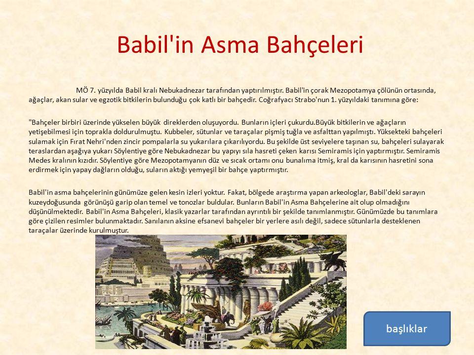 Babil'in Asma Bahçeleri MÖ 7. yüzyılda Babil kralı Nebukadnezar tarafından yaptırılmıştır. Babil'in çorak Mezopotamya çölünün ortasında, ağaçlar, akan