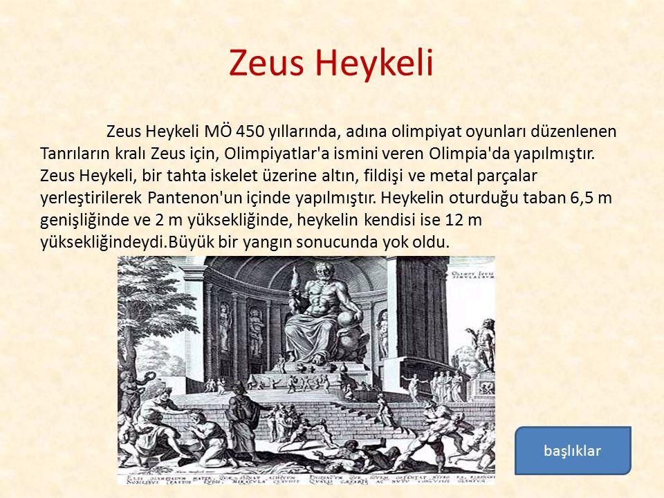 Zeus Heykeli Zeus Heykeli MÖ 450 yıllarında, adına olimpiyat oyunları düzenlenen Tanrıların kralı Zeus için, Olimpiyatlar'a ismini veren Olimpia'da ya