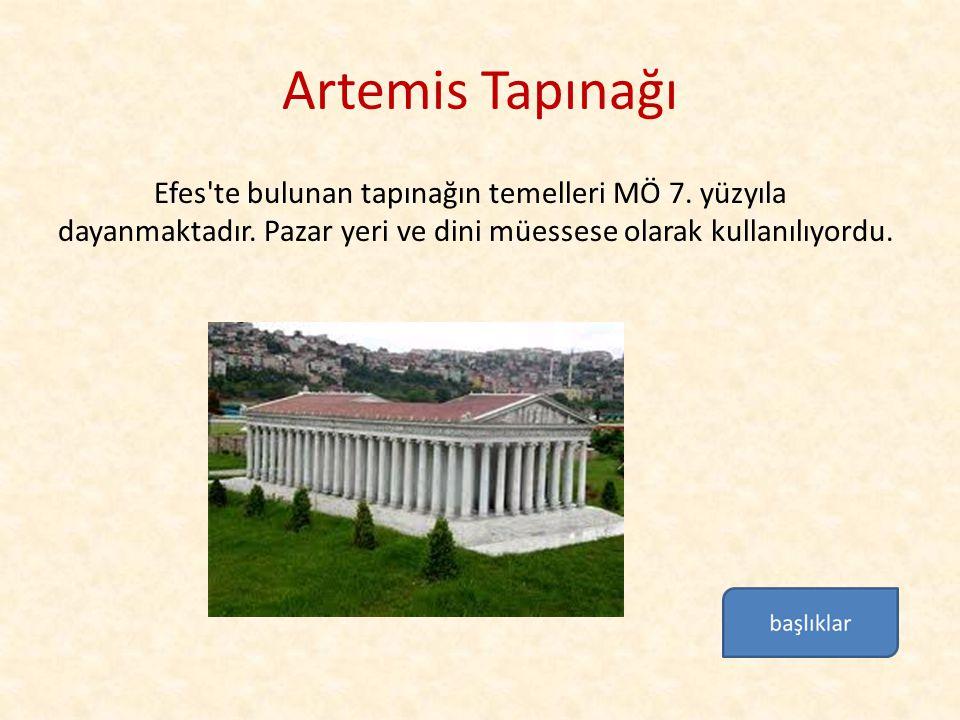 Artemis Tapınağı Efes'te bulunan tapınağın temelleri MÖ 7. yüzyıla dayanmaktadır. Pazar yeri ve dini müessese olarak kullanılıyordu.