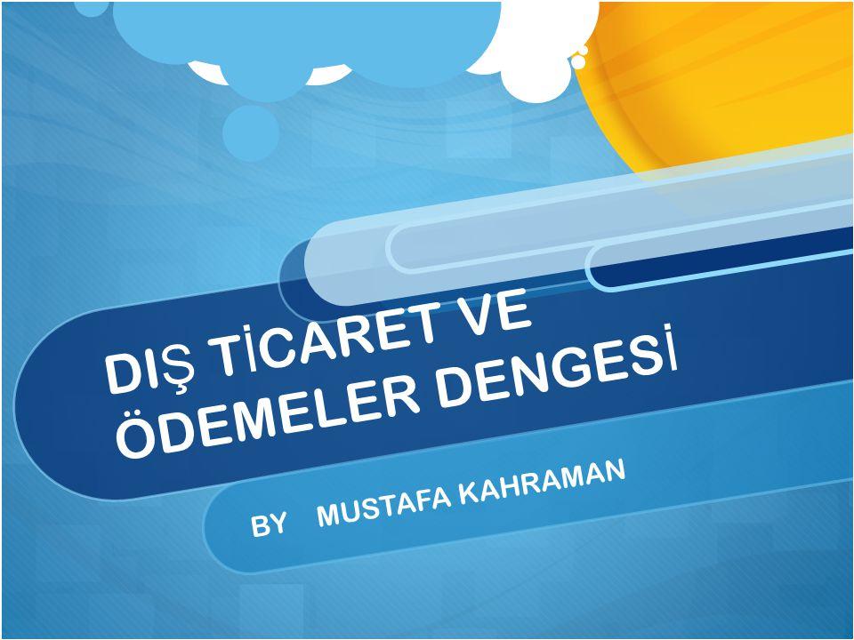 DI Ş T İ CARET VE ÖDEMELER DENGES İ BY MUSTAFA KAHRAMAN