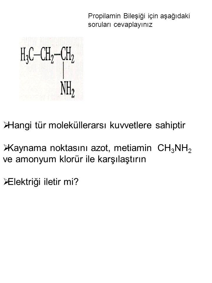 Propilamin Bileşiği için aşağıdaki soruları cevaplayınız  Hangi tür moleküllerarsı kuvvetlere sahiptir  Kaynama noktasını azot, metiamin CH 3 NH 2 v