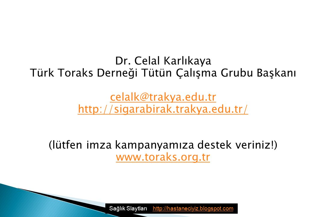 Dr. Celal Karlıkaya Türk Toraks Derneği Tütün Çalışma Grubu Başkanı celalk@trakya.edu.tr http://sigarabirak.trakya.edu.tr/ (lütfen imza kampanyamıza d