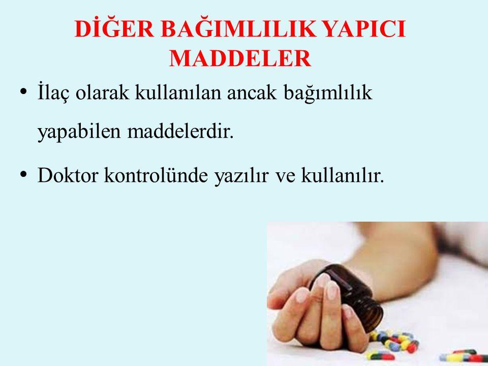 DİĞER BAĞIMLILIK YAPICI MADDELER İlaç olarak kullanılan ancak bağımlılık yapabilen maddelerdir. Doktor kontrolünde yazılır ve kullanılır.