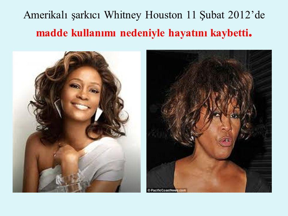 Amerikalı şarkıcı Whitney Houston 11 Şubat 2012'de madde kullanımı nedeniyle hayatını kaybetti.