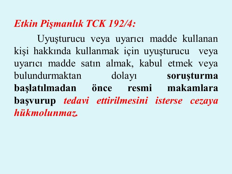 Etkin Pişmanlık TCK 192/4: Uyuşturucu veya uyarıcı madde kullanan kişi hakkında kullanmak için uyuşturucu veya uyarıcı madde satın almak, kabul etmek