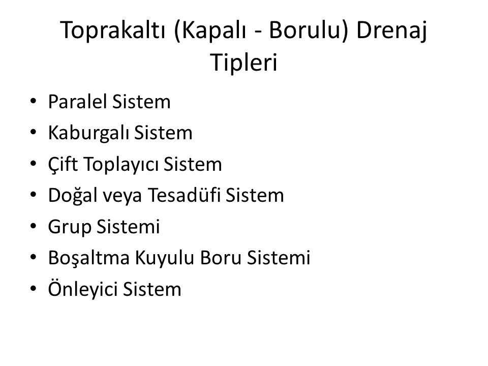 Toprakaltı (Kapalı - Borulu) Drenaj Tipleri Paralel Sistem Kaburgalı Sistem Çift Toplayıcı Sistem Doğal veya Tesadüfi Sistem Grup Sistemi Boşaltma Kuy