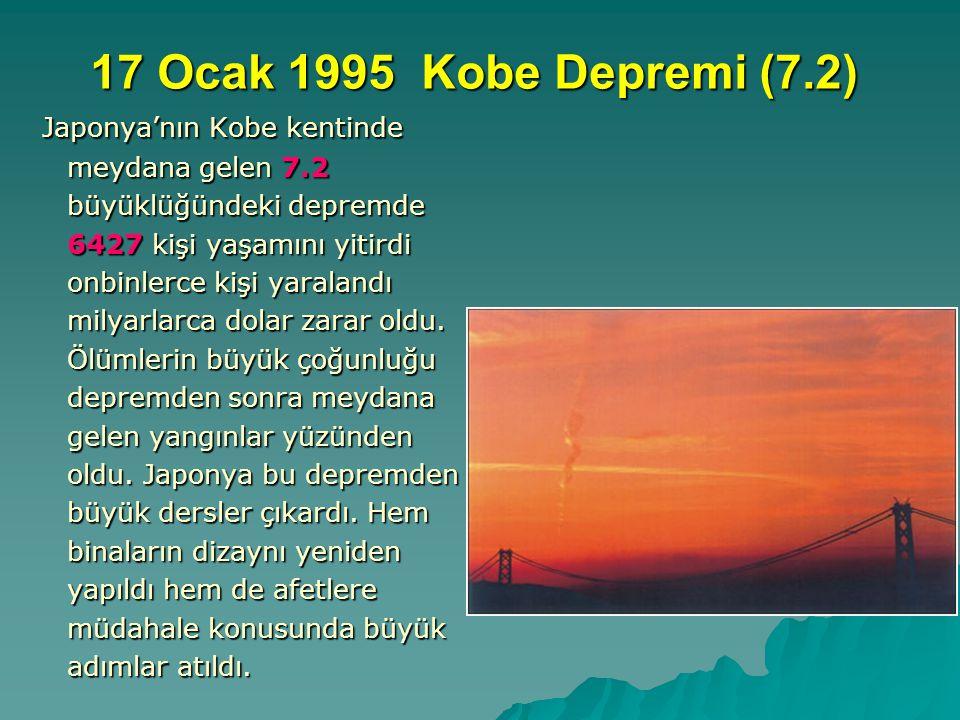 17 Ocak 1995 Kobe Depremi (7.2) Japonya'nın Kobe kentinde meydana gelen 7.2 büyüklüğündeki depremde 6427 kişi yaşamını yitirdi onbinlerce kişi yaralan