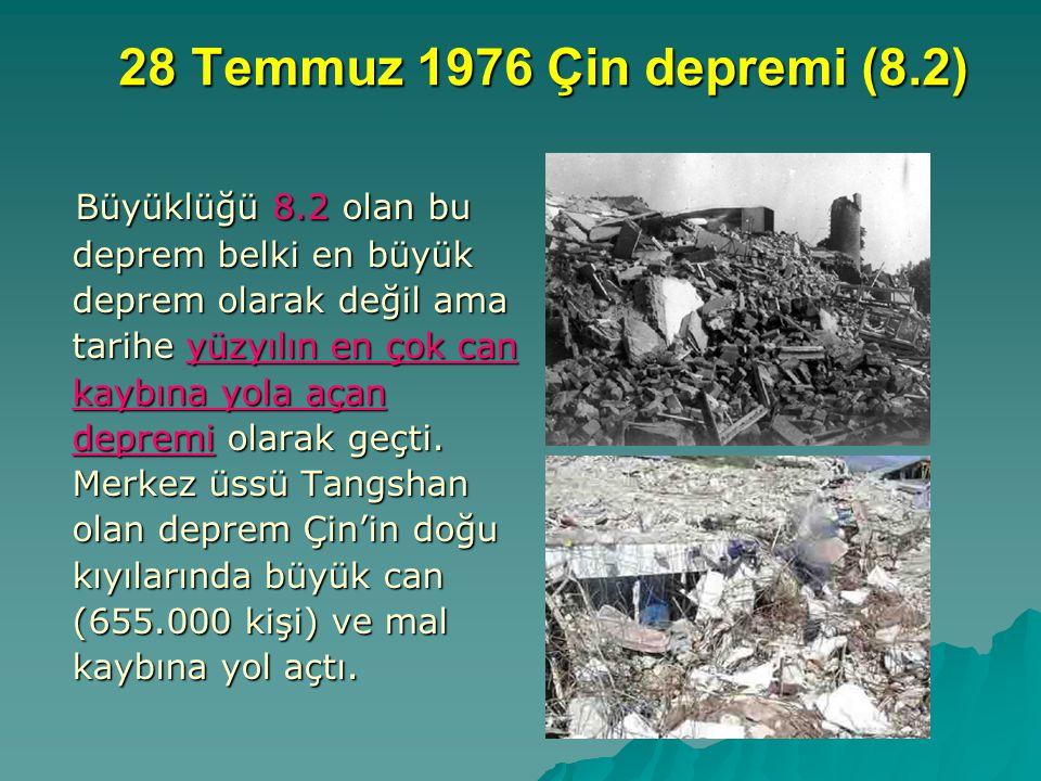 28 Temmuz 1976 Çin depremi (8.2) Büyüklüğü 8.2 olan bu deprem belki en büyük deprem olarak değil ama tarihe yüzyılın en çok can kaybına yola açan depr