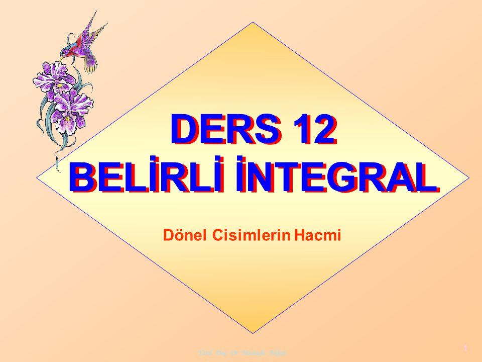 Yard. Doç. Dr. Mustafa Akkol 1 DERS 12 BELİRLİ İNTEGRAL Dönel Cisimlerin Hacmi