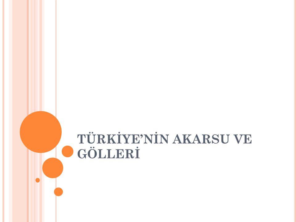 TÜRKİYE'NİN AKARSU VE GÖLLERİ