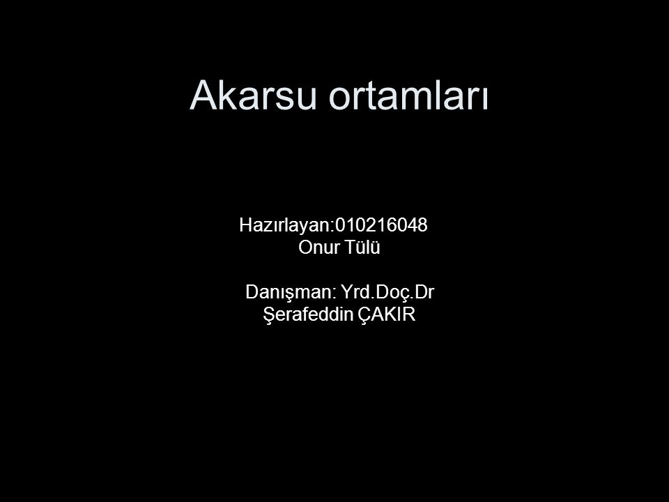 Akarsu ortamları Hazırlayan:010216048 Onur Tülü Danışman: Yrd.Doç.Dr Şerafeddin ÇAKIR