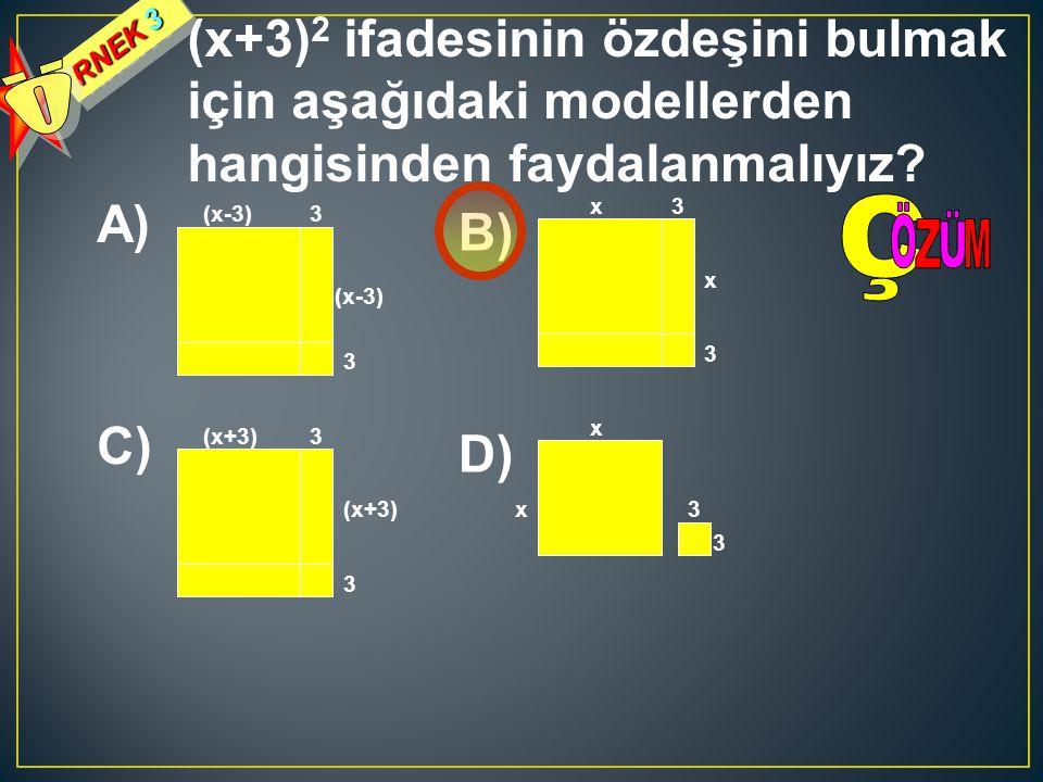 RNEK 3 (x+3) 2 ifadesinin özdeşini bulmak için aşağıdaki modellerden hangisinden faydalanmalıyız? A) (x-3)3 3 B) x3 3 x C) (x+3)3 3 D) x 3 x (x-3) (x+