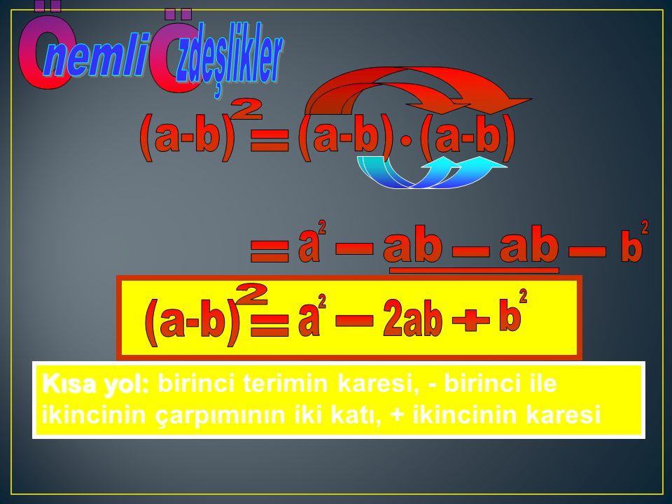 Kısa yol: birinci terimin karesi, - birinci ile ikincinin çarpımının iki katı, + ikincinin karesi
