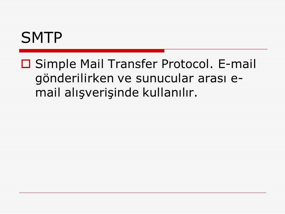 SMTP  Simple Mail Transfer Protocol. E-mail gönderilirken ve sunucular arası e- mail alışverişinde kullanılır.