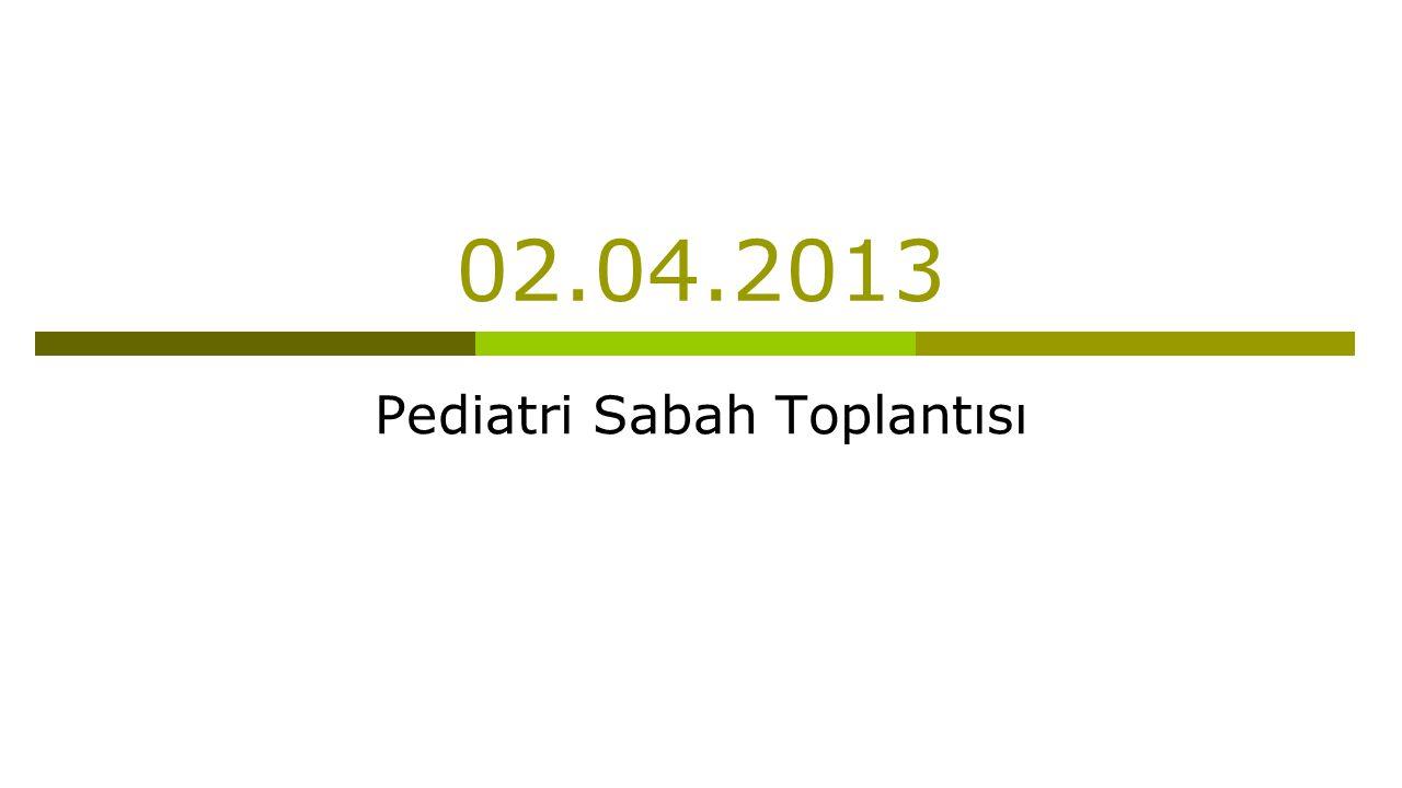02.04.2013 Pediatri Sabah Toplantısı
