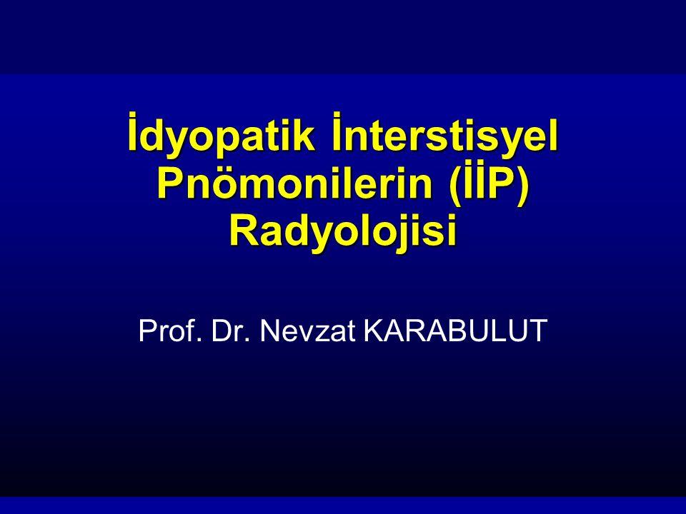 İdyopatik İnterstisyel Pnömonilerin (İİP) Radyolojisi Prof. Dr. Nevzat KARABULUT