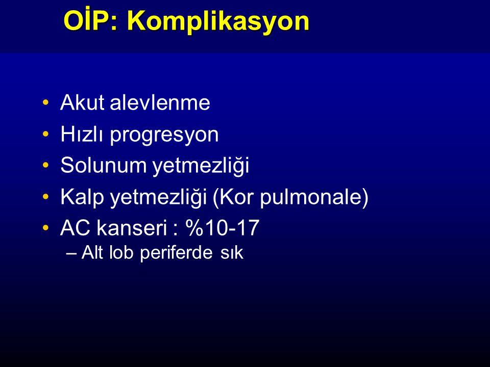 OİP: Komplikasyon Akut alevlenme Hızlı progresyon Solunum yetmezliği Kalp yetmezliği (Kor pulmonale) AC kanseri : %10-17 –Alt lob periferde sık