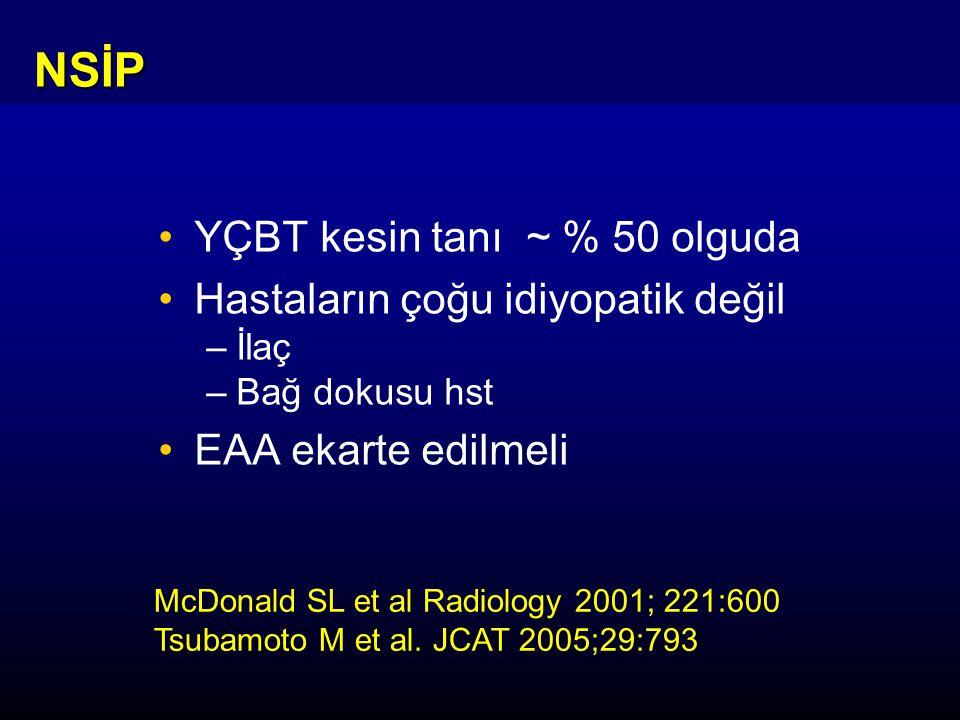 YÇBT kesin tanı ~ % 50 olguda Hastaların çoğu idiyopatik değil –İlaç –Bağ dokusu hst EAA ekarte edilmeli NSİP McDonald SL et al Radiology 2001; 221:600 Tsubamoto M et al.