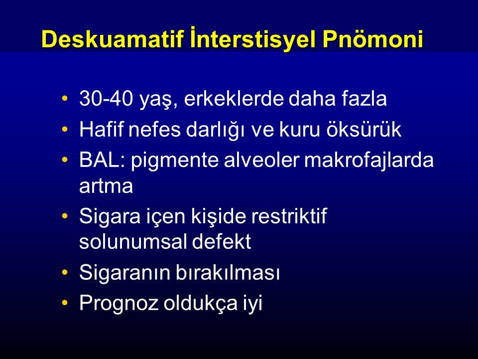 Deskuamatif İnterstisyel Pnömoni 30-40 yaş, erkeklerde daha fazla Hafif nefes darlığı ve kuru öksürük BAL: pigmente alveoler makrofajlarda artma Sigar