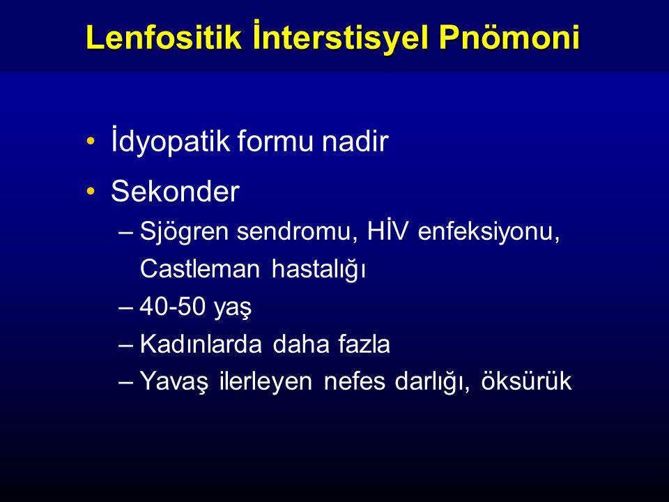 Lenfositik İnterstisyel Pnömoni İdyopatik formu nadir Sekonder –Sjögren sendromu, HİV enfeksiyonu, Castleman hastalığı –40-50 yaş –Kadınlarda daha fazla –Yavaş ilerleyen nefes darlığı, öksürük