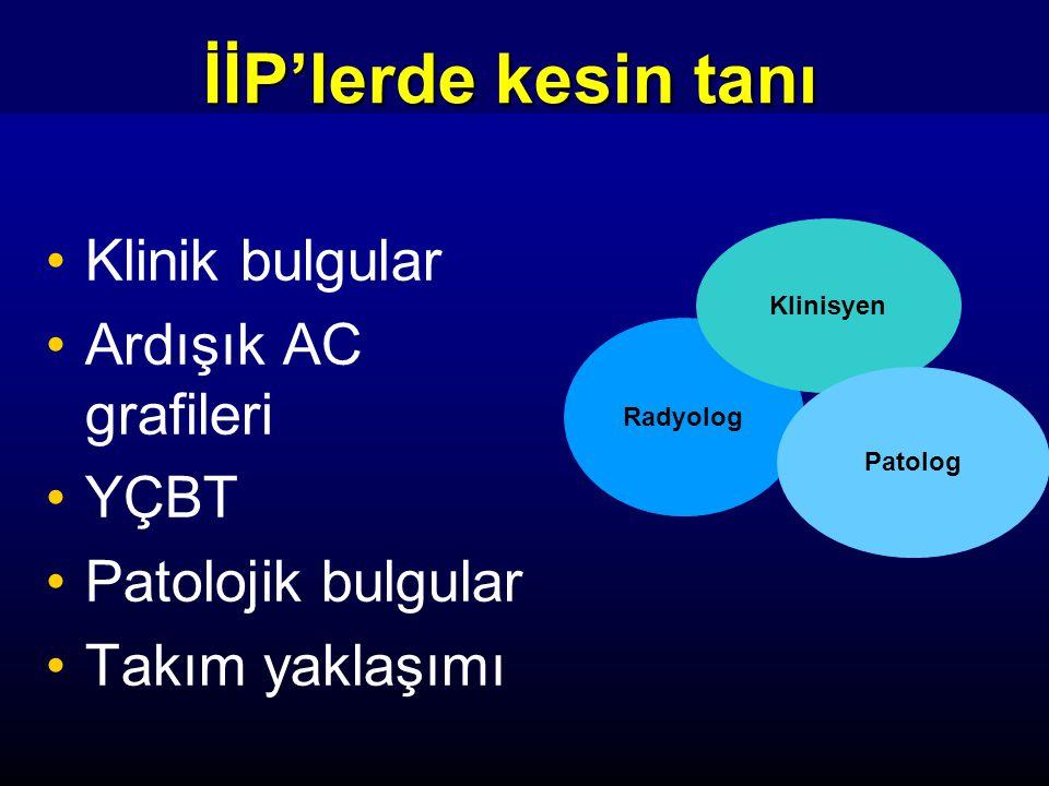 İİP'lerde kesin tanı Klinik bulgular Ardışık AC grafileri YÇBT Patolojik bulgular Takım yaklaşımı Radyolog Klinisyen Patolog