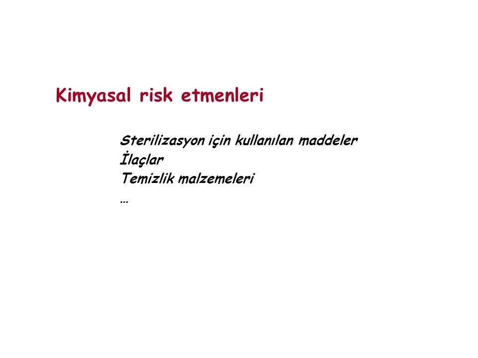 Kimyasal risk etmenleri Sterilizasyon için kullanılan maddeler İlaçlar Temizlik malzemeleri …