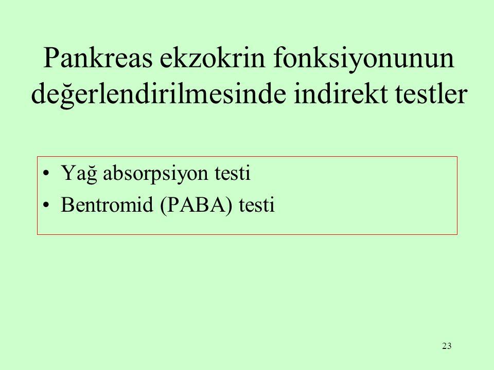 23 Yağ absorpsiyon testi Bentromid (PABA) testi Pankreas ekzokrin fonksiyonunun değerlendirilmesinde indirekt testler
