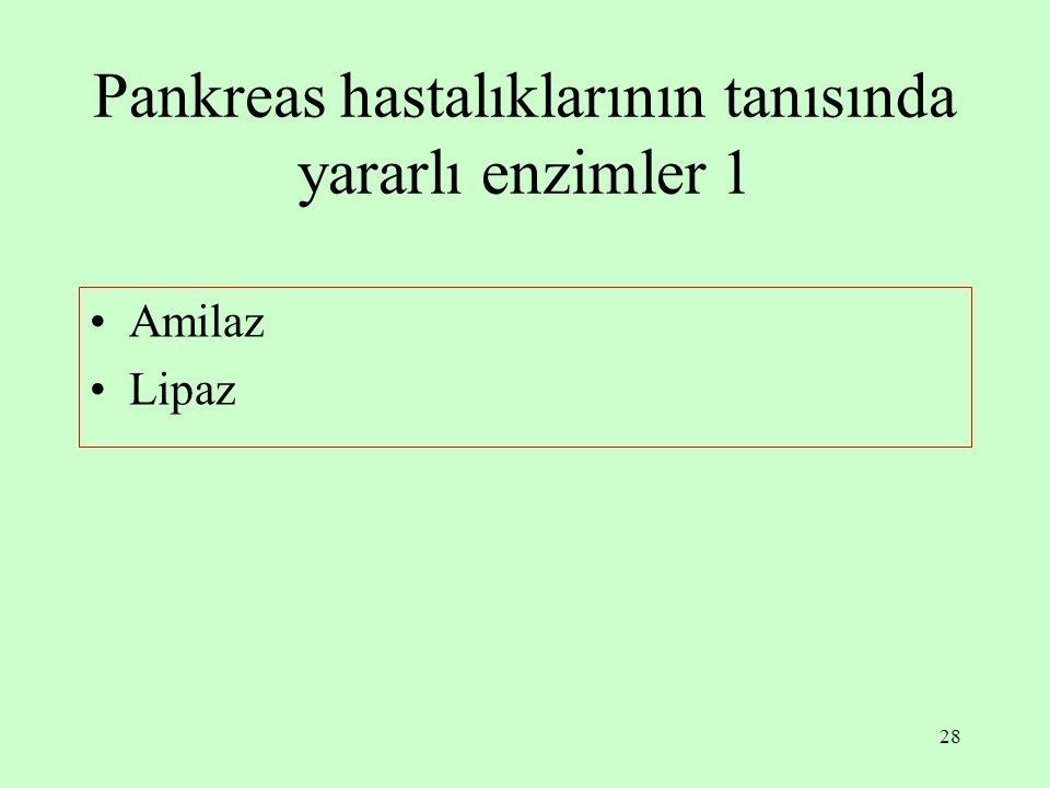 28 Pankreas hastalıklarının tanısında yararlı enzimler 1 Amilaz Lipaz