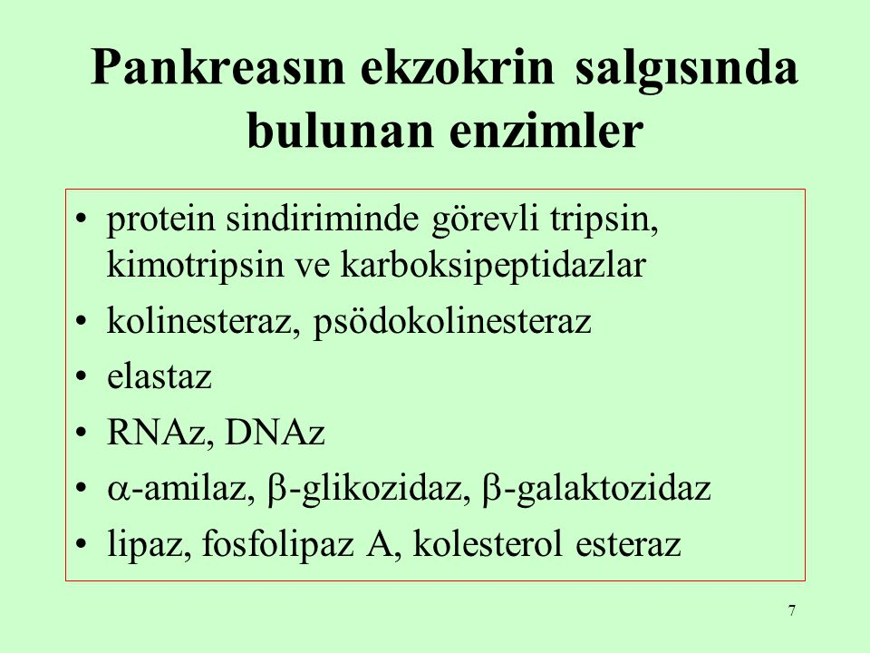 7 Pankreasın ekzokrin salgısında bulunan enzimler protein sindiriminde görevli tripsin, kimotripsin ve karboksipeptidazlar kolinesteraz, psödokolinest