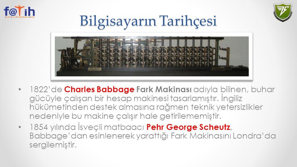 Bilgisayarın Tarihçesi 1822'de Charles Babbage Fark Makinası adıyla bilinen, buhar gücüyle çalışan bir hesap makinesi tasarlamıştır. İngiliz hükümetin