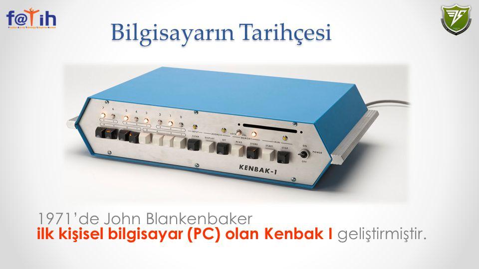 Bilgisayarın Tarihçesi 1971'de John Blankenbaker ilk kişisel bilgisayar (PC) olan Kenbak I geliştirmiştir.