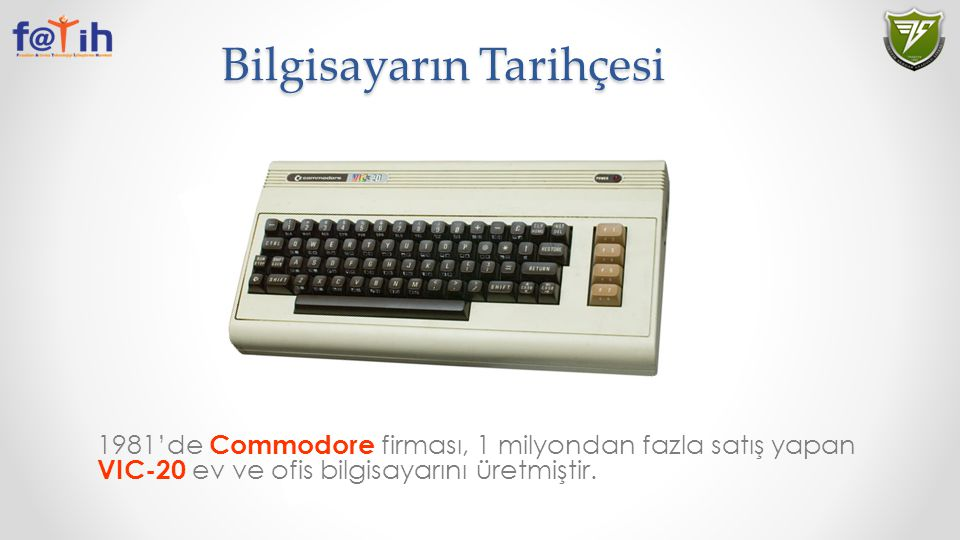 Bilgisayarın Tarihçesi 1981'de Commodore firması, 1 milyondan fazla satış yapan VIC-20 ev ve ofis bilgisayarını üretmiştir.