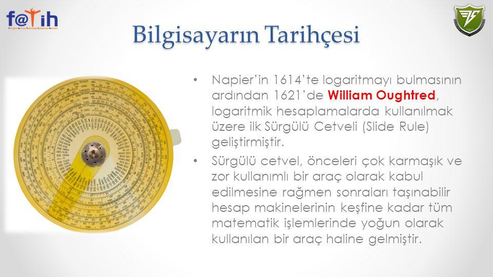 Bilgisayarın Tarihçesi Napier'in 1614'te logaritmayı bulmasının ardından 1621'de William Oughtred, logaritmik hesaplamalarda kullanılmak üzere ilk Sür