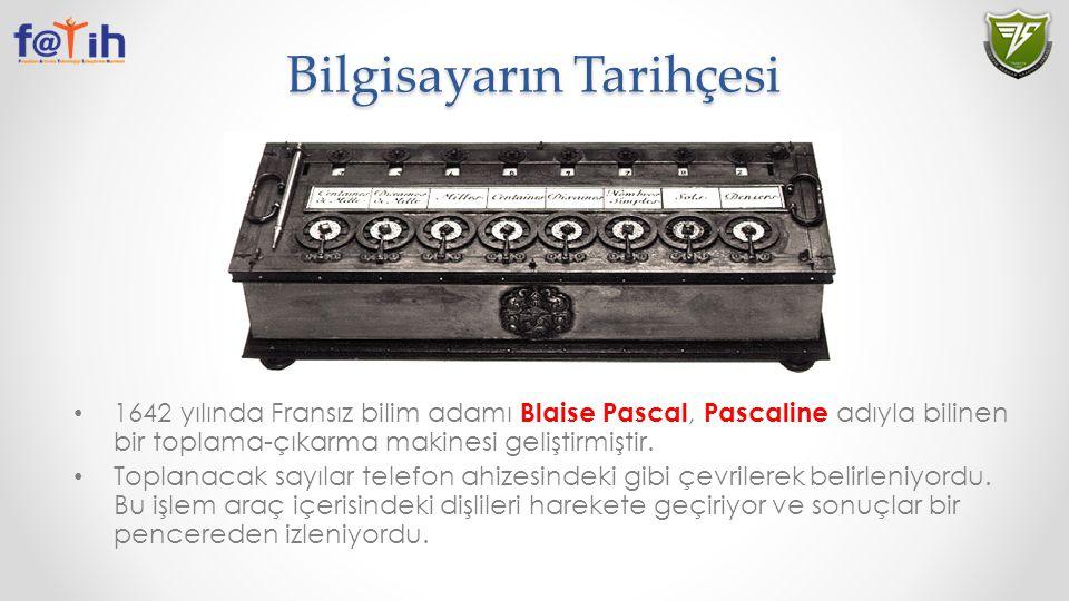 Bilgisayarın Tarihçesi 1642 yılında Fransız bilim adamı Blaise Pascal, Pascaline adıyla bilinen bir toplama-çıkarma makinesi geliştirmiştir. Toplanaca