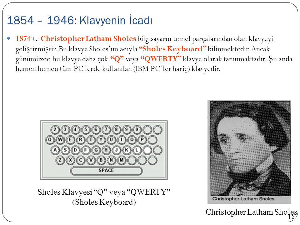 """12 1874'te Christopher Latham Sholes bilgisayarın temel parçalarından olan klavyeyi geli ş tirmi ş tir. Bu klavye Sholes'un adıyla """"Sholes Keyboard"""" b"""