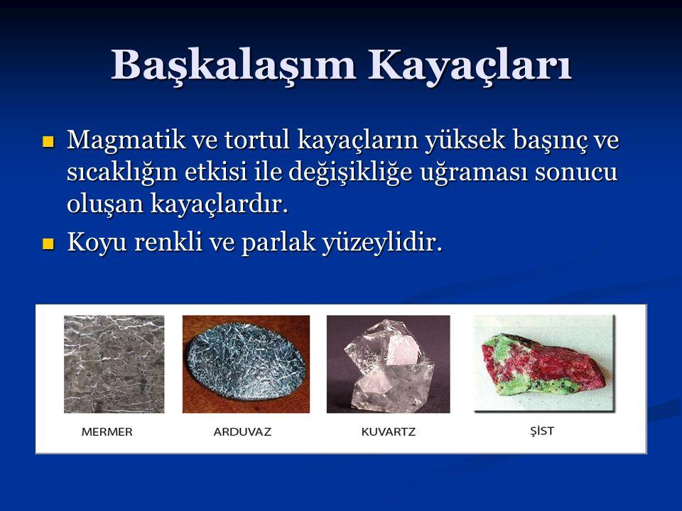 Başkalaşım Kayaçları Magmatik ve tortul kayaçların yüksek başınç ve sıcaklığın etkisi ile değişikliğe uğraması sonucu oluşan kayaçlardır. Magmatik ve